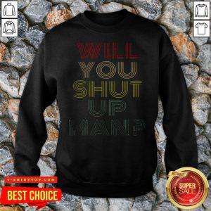 Will You Shut Up Shirt Man Joe Biden 2020 SweatShirt - Design by T-ShirtTop.com