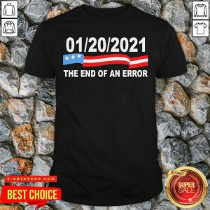Funny 01 20 2021 The End Of An Error American Flag Shirt