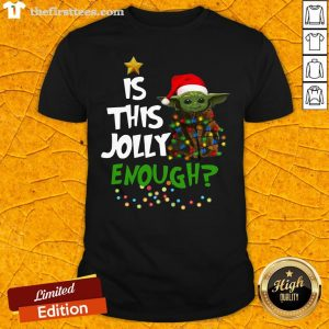 Good Santa Baby Yoda Is This Jolly Enough Christmas Shirt