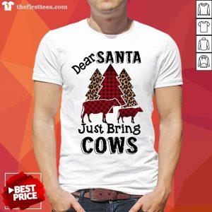 Perfect Dear Santa Just Bring Cows Shirt