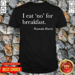 I Eat No For Breakfast Vice President Kamala Harris 2020 Shirt