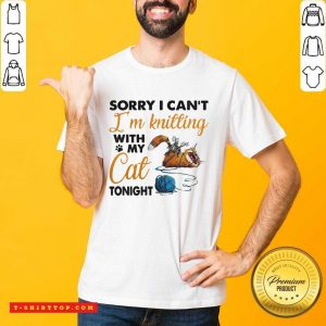 Sorry I Can't I'm Knitting With My Cat Tonight Cat Funny T-shirt - Design by Tshirttop