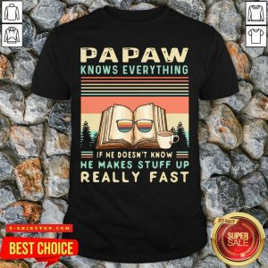 Official Papaw Know Everything If He Doesn't Know He Makes Stuff Up Really Fast Vintage T-shirt - Design by Tshirttop