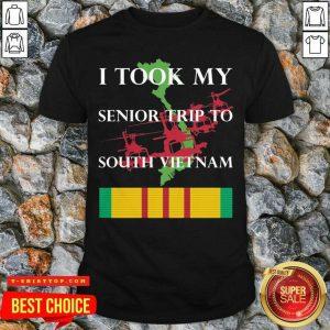 Good I Took My Senior Trip To South Vietnam Shirt