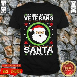 Be Nice To The Veterans Santa Is Watching Ugly Christmas Shirt