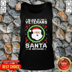 Be Nice To The Veterans Santa Is Watching Ugly Christmas Tank Top