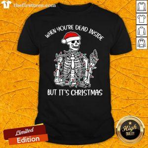 Top Santa Skeleton When You're Dead Inside But It's Christmas Shirt