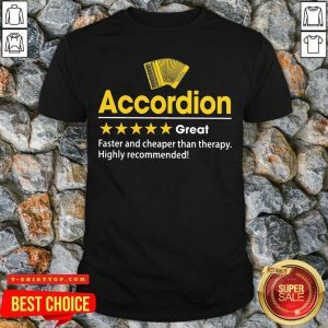 Accordion Great Faster And Cheaper Than Therapy Highly Recommended Shirt - Design by Tshirttop