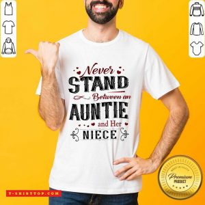 Awesome Never Stand Between An Aunt And Her Nice T-shirt - Design by Tshirttop