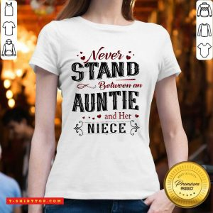 Awesome Never Stand Between An Aunt And Her Nice V-neck - Design by Tshirttop