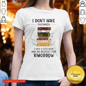 I Dont Have Insomnia I Have A Good Book And No Respect For Tomorrow V-neck - Design by Tshirttop