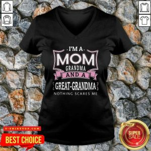 I'm A Mom Grandma And A Great Grandma Nothing Scares Me V-neck