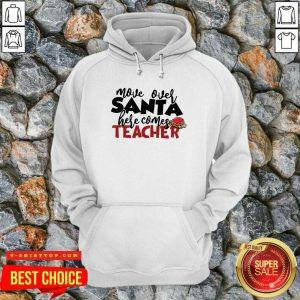 Move Over Santa Here Comes Teacher Hoodie - Design by Tshirttop