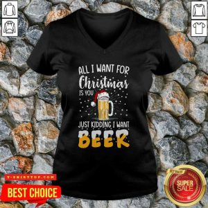 Nice All I Want For Christmas Is You Just Kidding I Want Beer Shirt- Design by Tshirttop