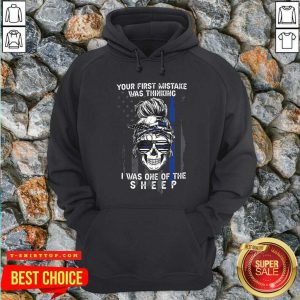 Nice Skull Girl Your First Mistake Was Thinking I Was One Of The Sheep American Flag Hoodie - Design by Tshirttop