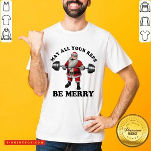 Santa Claus May All Your Reps Be Merry Christmas Shirt - Design by Tshirttop