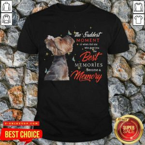 Yorkshire Terrier The Saddest Moment In When The One Who Gave You The Best Memories Christmas Shirt - Design by Tshirttop