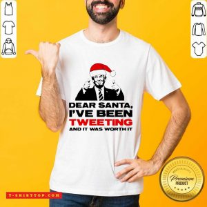 Trump Dear Santa I've Been Tweeting And It Was Worth It Ugly Christmas Shirt - Design by Tshirttop