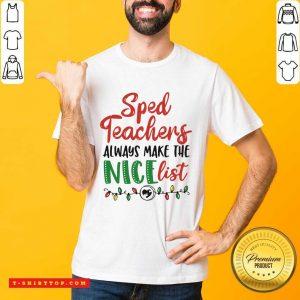 Sped Teachers Always Make The Nice List Christmas Shirt