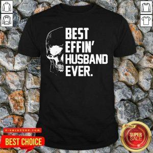 Super Nice Skull Best Effin' Husband Ever Shirt - Design by Tshirttop