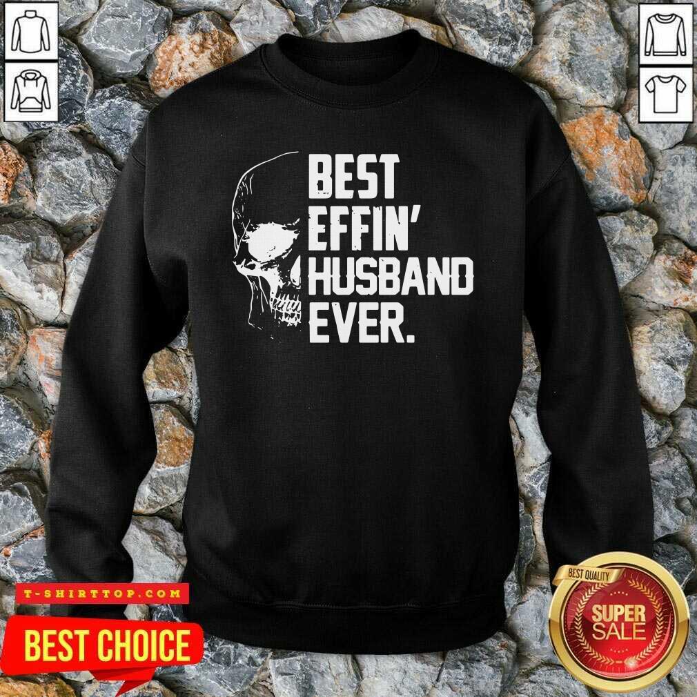 Super Nice Skull Best Effin' Husband Ever SweatShirt - Design by Tshirttop