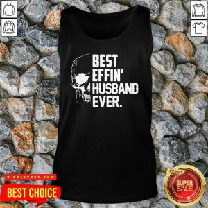 Super Nice Skull Best Effin' Husband Ever Tank Top - Design by Tshirttop