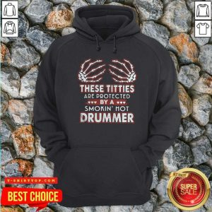 These Titties Are Protected By A Smokin' Hot Drummer Hoodie - Design by Tshirttop