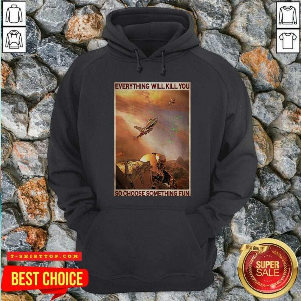 Top Air Force Everything WIll Kill You So Choose Something Fun Hoodie - Design by Tshirttop