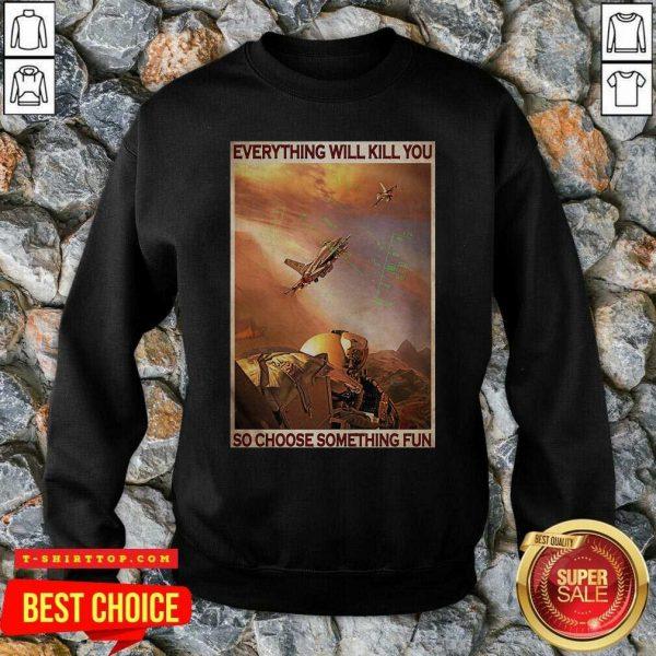 Top Air Force Everything WIll Kill You So Choose Something Fun SweatShirt - Design by Tshirttop