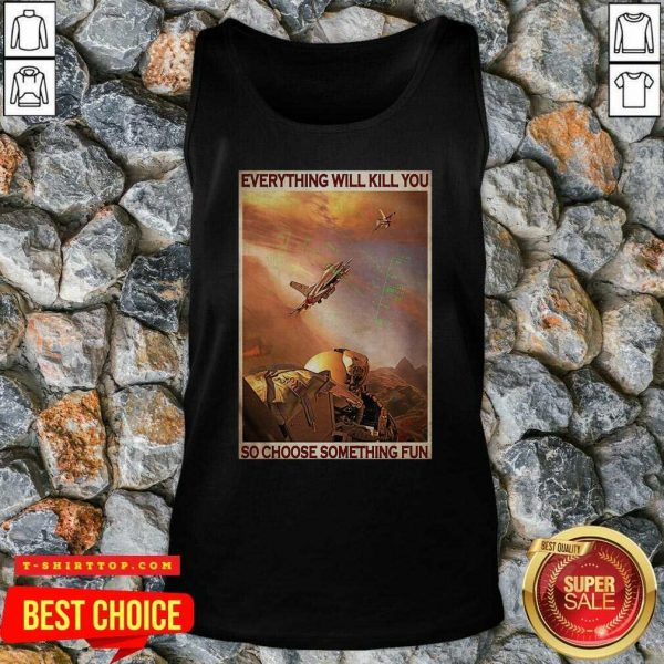 Top Air Force Everything WIll Kill You So Choose Something Fun Tank Top - Design by Tshirttop