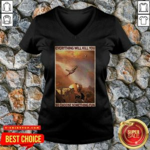 Top Air Force Everything WIll Kill You So Choose Something Fun V-neck - Design by Tshirttop