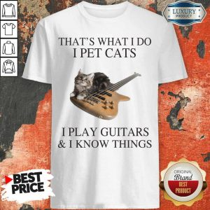 Arrogant Cats I Play Guitars And I Know 1 Shirt