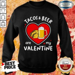 Ecstatic Tacos And Beer Are 4 My Valentine Sweatshirt - Design by T-shirttop.com