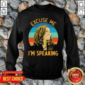 Good Excuse Me I'm Speaking Vice President Kamala Harris Sweatshirt