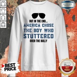 Horrified America Chose The Boy Who Stuttered Over The 33 Bully Glass Sweatshirt - Design by T-shirttop.com
