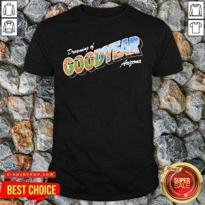 Hot Dreaming Of Goodyear Arizona Shirt