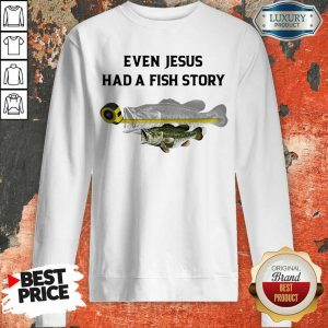 Scared Even Jesus Had A Fish Story Ruler 4 Fish Sweatshirt - Design by T-shirttop.com