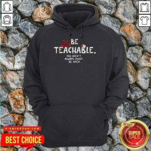 Fantastic Be Teachable You Arent Always Right To Be Open Hoodie