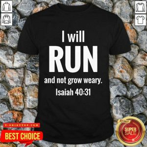I Will Run And Not Grow Weary Isaiah 40 31 Shirt - Design by T-shirttop.com