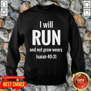 I Will Run And Not Grow Weary Isaiah 40 31 Sweatshirt - Design by T-shirttop.com
