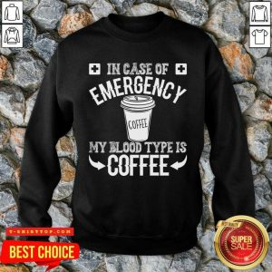 In Case Of Emergency 2 My Blood Type Is Coffee Sweatshirt - Design by T-shirttop.com