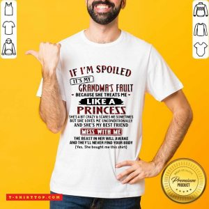 It Is My Grandmas Fault 4 She Treats Me Like A Princess Shirt - Design by T-shirttop.com