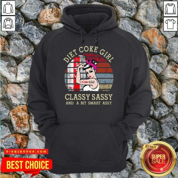 Pretty Diet Coke Girl Classy Sassy And A Bit Smart Assy Vintage Hoodie