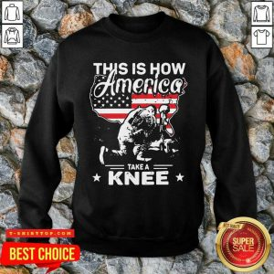 This Is How America Take A Knee 1 Veteran Sweatshirt - Design by T-shirttop.com
