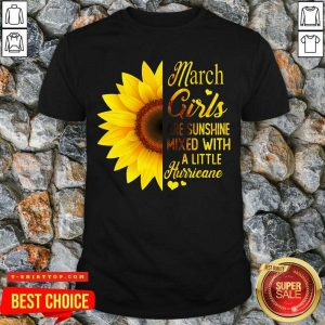 Awesome March Girls Are Sunshine Mixed With A Little Hurricane Shirt