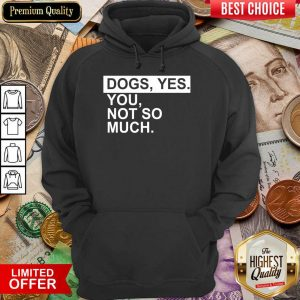Excellent Dog Yes You Not So Much Hoodie