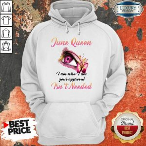 Pretty June Queen I Am Who I Am Your Approval Isn't Needed Hoodie