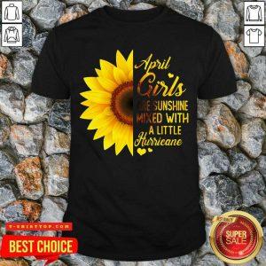 Top April Girls Are Sunshine Mixed Little Hurricane Sunflower Shirt