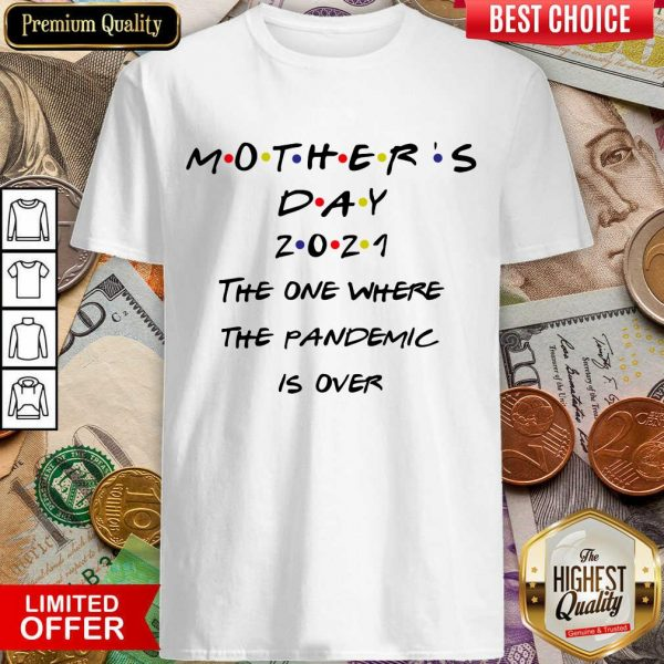 Top Mothers Day 2021 The One Where The Pandemic Is Over Shirt