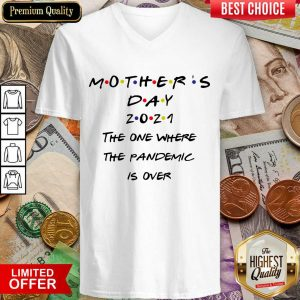 Top Mothers Day 2021 The One Where The Pandemic Is Over V-neck